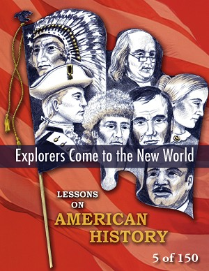 Explorers Come to the New World, AMERICAN HISTORY LESSON 5 of 150, Map Exercise, Game, and Quiz
