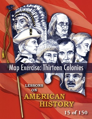 Map Exercise: Thirteen Colonies, AMERICAN HISTORY LESSON 15 of 150, Reading, Map Activity, and Quiz